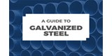 FREE GUIDE: A Guide to Galvanized Steel