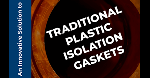 Image for An Innovative Solution to Traditional Plastic Isolation Gaskets