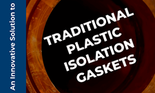An Innovative Solution to Traditional Plastic Isolation Gaskets