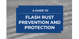 NEW GUIDE: A Guide to Flash Rust Prevention and Protection